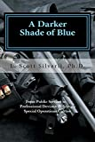 A Darker Shade of Blue: From Public Servant to Professional Deviant; Policing's Special Operations Culture (Bright Blue Line; Culture of Policing) (Volume 1)
