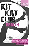 KitKatClub Berlin: Freiheit, Sex & Liebe - Eine wahre Geschichte