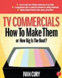 img - for TV Commercials: How to Make Them: or, How Big is the Boat? book / textbook / text book