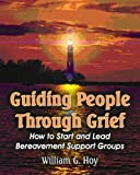 Guiding People Through Grief: How to Start and Lead Bereavement Support Groups