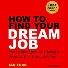 How to Find Your Dream Job: Proven Strategies for Finding & Securing Your Dream Job Fast, Book 1 (       UNABRIDGED) by Ian Todd Narrated by Phil Rybinski