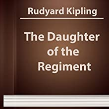 The Daughter of the Regiment (Annotated) (       UNABRIDGED) by Rudyard Kipling Narrated by Anastasia Bertollo