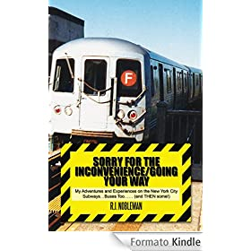 Sorry for the Inconvenience/Going your way : My Adventures and Experiences on the New York City Subways...Buses Too...... (and THEN some!) (English Edition)