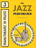 The Jazz Performer Book 3 (Mainstreams in Music)