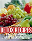 Detox Recipes: A How-To Detox Book on Using the Detox Diet for Maximum Detoxification Benefits