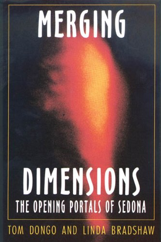 Merging Dimensions: The Opening Portals of Sedona, Tom Dongo