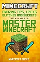 Minecraft: AMAZING Tips, Tricks, Secrets and Glitches That Will Help You Master Minecraft