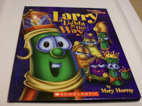 Veggie Tales Larry Lights the Way (Values To Grow By): Mary Murray