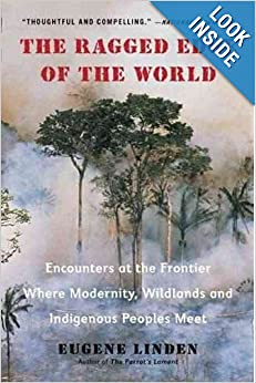 The Ragged Edge of the World Encounters at the Frontier Where Modernity, Wildlands and Indigenous Peoples Meet  - Eugene Linden