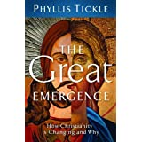 The Great Emergence: How Christianity Is Changing and Why (Emergent Village Resources for Communities of Faith) ~ Phyllis Tickle