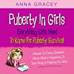 Puberty in Girls: Everything Girls Need to Know for Puberty Survival | Anna Gracey