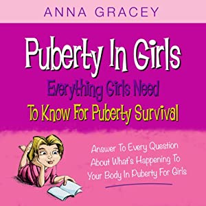 Puberty in Girls: Everything Girls Need to Know for Puberty Survival | [Anna Gracey]