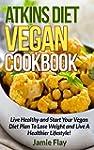 Atkins Diet Vegan Cookbook: Live Heal...