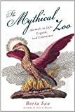 Mythical Zoo: Animals in Life, Legend, and Literature
