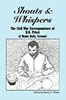 Shouts & Whispers: The Civil War Correspondence of D.D. Priest of Mount Holly, Vermont