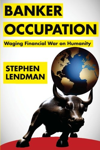 Banker Occupation: Waging Financial War on Humanity: Stephen Lendman: 9780984525584: Amazon.com: Books