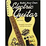 Build Your Own Electric Guitarby Martin Oakham