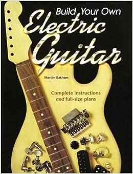 build your own electric guitar martin oakham 9781846091278 books. Black Bedroom Furniture Sets. Home Design Ideas