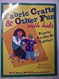 Fabric Crafts and Other Fun With Kids: Projects You Can Do Together (Craft Kaleidoscope) (0801986168) by Susan Parker Beck