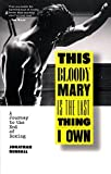 This Bloody Mary Is the Last Thing I Own: A Journey to the End of Boxing