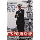 It's Your Ship: Management Techniques from the Best Damn Ship in the Navy ~ D. Michael Abrashoff