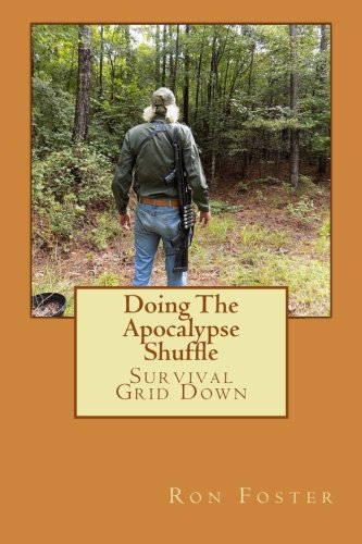 Doing The Apocalypse Shuffle: Southern Prepper Adventure Fiction of Survival  Grid Down (Old Preppers Die Hard) (Volume 2)