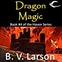 Dragon Magic: Haven Series, Book 4 Audiobook by B. V. Larson Narrated by Mark Boyett