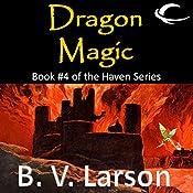 Dragon Magic: Haven Series, Book 4 | B. V. Larson
