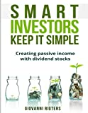 Smart Investors Keep It Simple: Creating passive income with dividend stocks