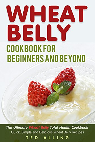 Wheat Belly Cookbook for Beginners and Beyond: The Ultimate Wheat Belly Total Health Cookbook - Quick, Simple and Delicious Wheat Belly Recipes (Wheat Free Market Baking Mix compare prices)