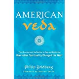 American Veda: From Emerson and the Beatles to Yoga and Meditation How Indian Spirituality Changed the West ~ Philip Goldberg