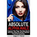 Capture The Flag: The Best Quick And Easy Ways to Attract Women From 35 Countries, Pass Her Dating Tests, And Avoid The Friend Zone Forever (Absolute Alpha Male 2) ~ August V. Fahren