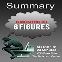 6 Months to 6 Figures, by Peter Voogd: A 23-Minute Summary Audiobook by Bern Bolo Narrated by Jerry McDaniel