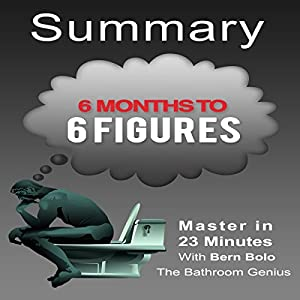 6 Months to 6 Figures, by Peter Voogd: A 23-Minute Summary Audiobook