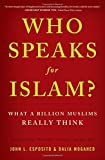 Who Speaks For Islam?: What a Billion Muslims Really Think (1595620176) by Esposito, John L.