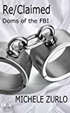 Re/Claimed (Doms of the FBI Book 3)