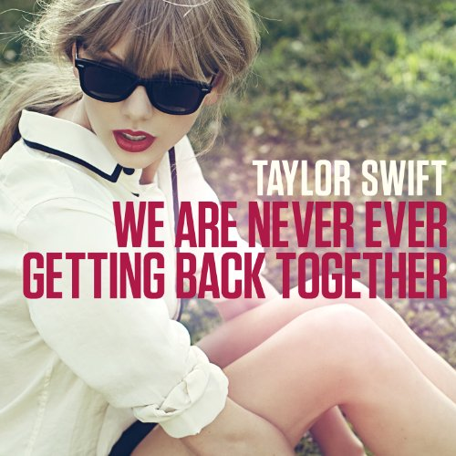 We are never getting back together by Taylor Swift