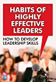 img - for Habits of Highly Effective Leaders - How to Develop Leadership Skills: Stephen Covey, Effective People, 7 Habits, Leader In Me, Leader Checklist, Leader Eat Last, Leader Book book / textbook / text book