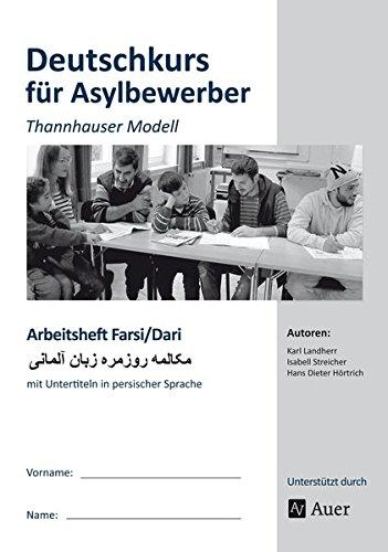 Arbeitsheft Farsi/Dari - Deutschkurs Asylbewerber: Thannhauser Modell - mit Untertiteln in persischer Sprache (Alle Klassenstufen)