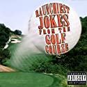 Raunchiest Jokes from the Golf Course Performance by  various