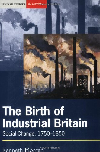 Birth of Industrial Britain: Social Change, 1750-1850, The