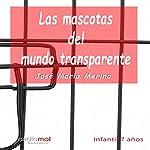 Las mascotas del mundo transparente [The Pets of the Transparent World] | José María Merino