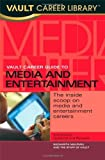 Vault Career Guide to Media and Entertainment (CDS) (Vault Guide to the Top Media & Entertainment Employers)