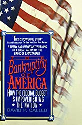 The Bankrupting of America: How the Federal Budget Is Impoverishing the Nation