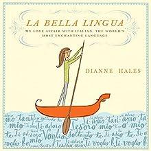 La Bella Lingua: My Love Affair with Italian, the World's Most Enchanting Language | Livre audio Auteur(s) : Dianne Hales Narrateur(s) : Suzanne Toren