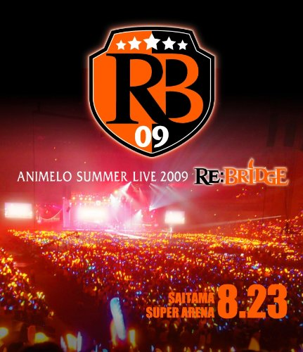 Animelo Summer Live 2009 RE:BRIDGE 8.23【Blu-ray】