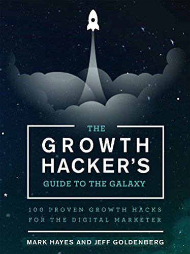 The Growth Hacker's Guide to the Galaxy: 100 Proven Growth Hacks for the Digital Marketer PDF