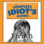 The Complete Idiot's Guide to French, Level 2  by Linguistics Team Narrated by Linguistics Team