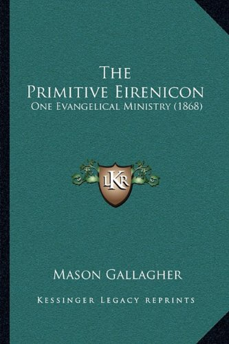 The Primitive Eirenicon: One Evangelical Ministry (1868)