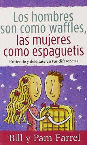 Los Hombres son como Waffles, las Mujeres como Espaguetis (Bolsillo) (Spanish Edition), by Bill y Pam Farrel
